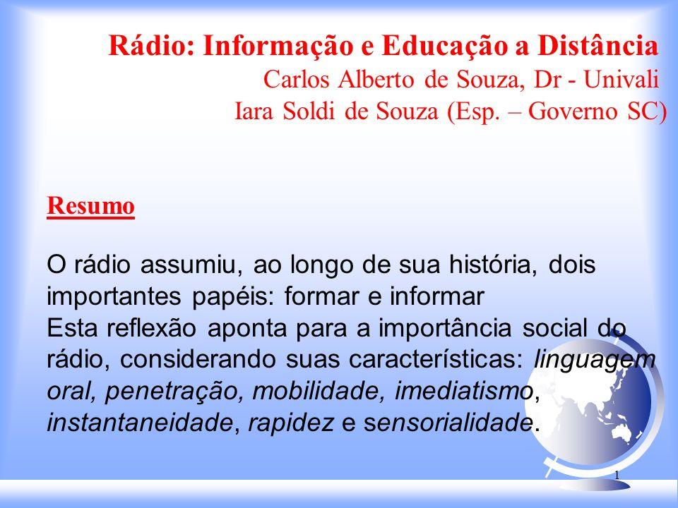 1 Rádio: Informação e Educação a Distância Carlos Alberto de Souza, Dr - Univali Iara Soldi de Souza (Esp.