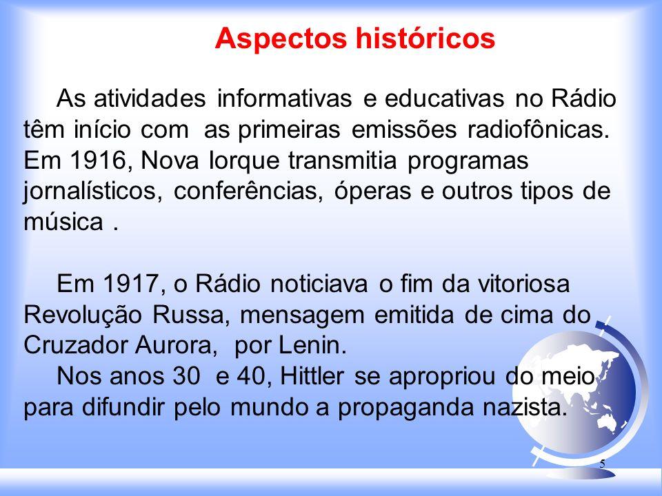 5 Aspectos históricos As atividades informativas e educativas no Rádio têm início com as primeiras emissões radiofônicas.