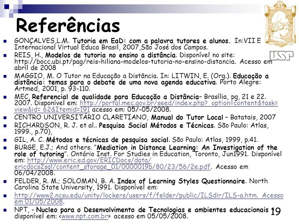 19 Referências GONÇALVES,L.M. Tutoria em EaD: com a palavra tutores e alunos. In:VII Encontro Internacional Virtual Educa Brasil, 2007,São José dos Ca