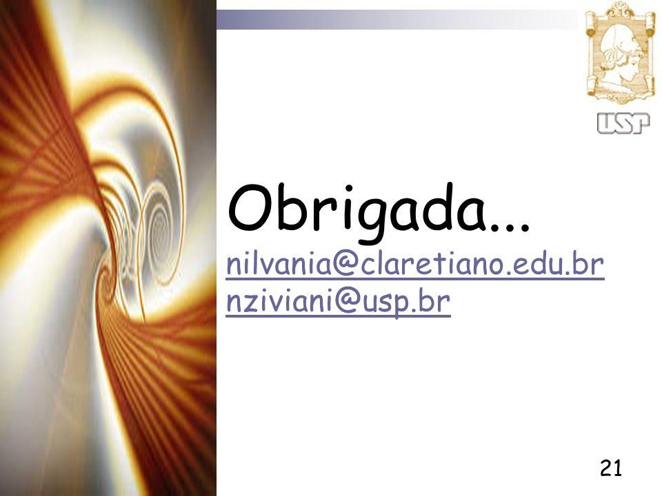 21 Obrigada... nilvania@claretiano.edu.br nziviani@usp.br nilvania@claretiano.edu.br nziviani@usp.br