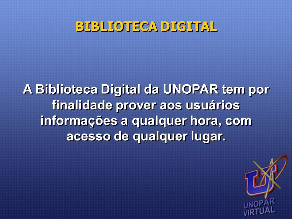 A Biblioteca Digital da UNOPAR tem por finalidade prover aos usuários informações a qualquer hora, com acesso de qualquer lugar. BIBLIOTECA DIGITAL