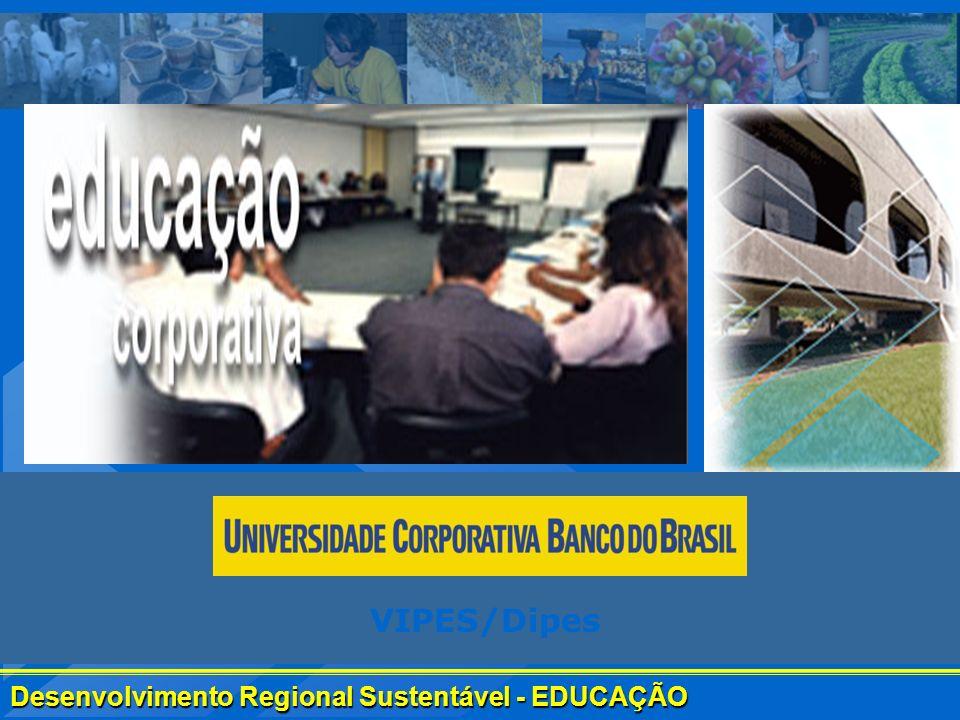 Desenvolvimento Regional Sustentável - EDUCAÇÃO BANCO DO BRASIL VIPES – Vice-Presidência de Gestão de Pessoas e Responsabilidade Sócio- Ambiental V.