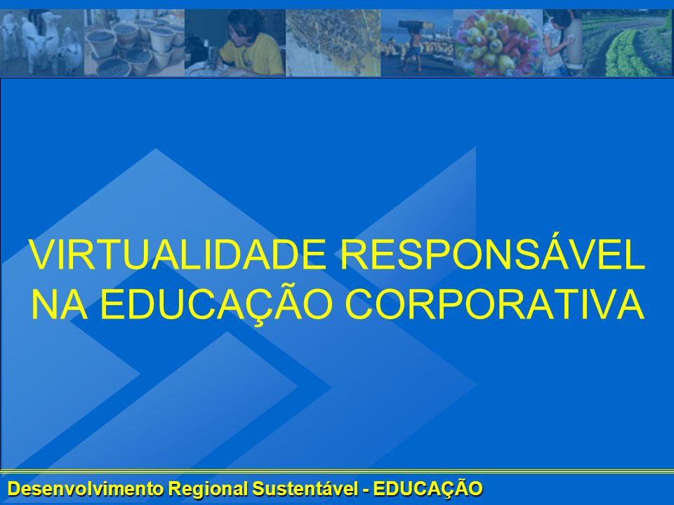 Desenvolvimento Regional Sustentável - EDUCAÇÃO VIRTUALIDADE RESPONSÁVEL NA EDUCAÇÃO CORPORATIVA