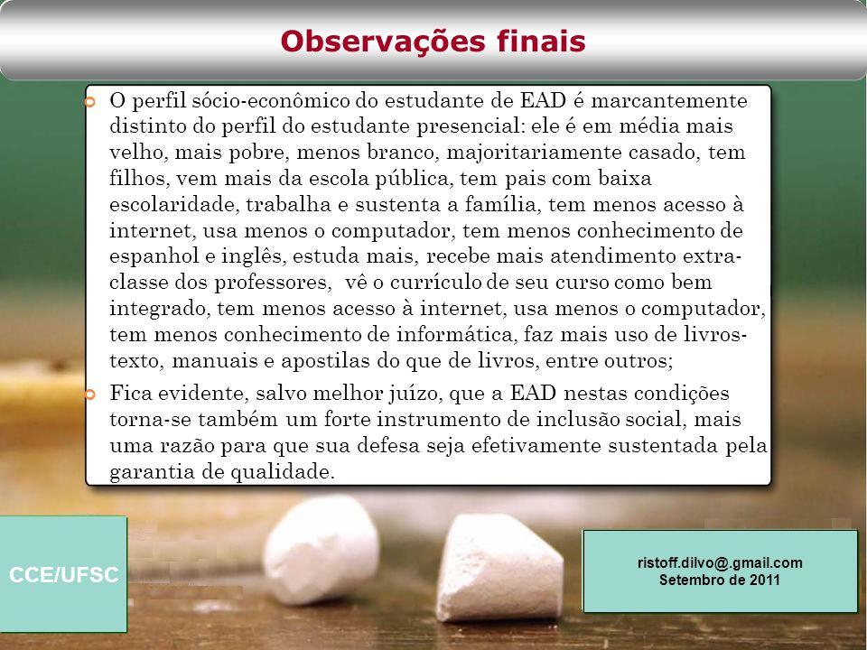 CCE/UFSC ristoff.dilvo@.gmail.com Setembro de 2011 O perfil sócio-econômico do estudante de EAD é marcantemente distinto do perfil do estudante presen