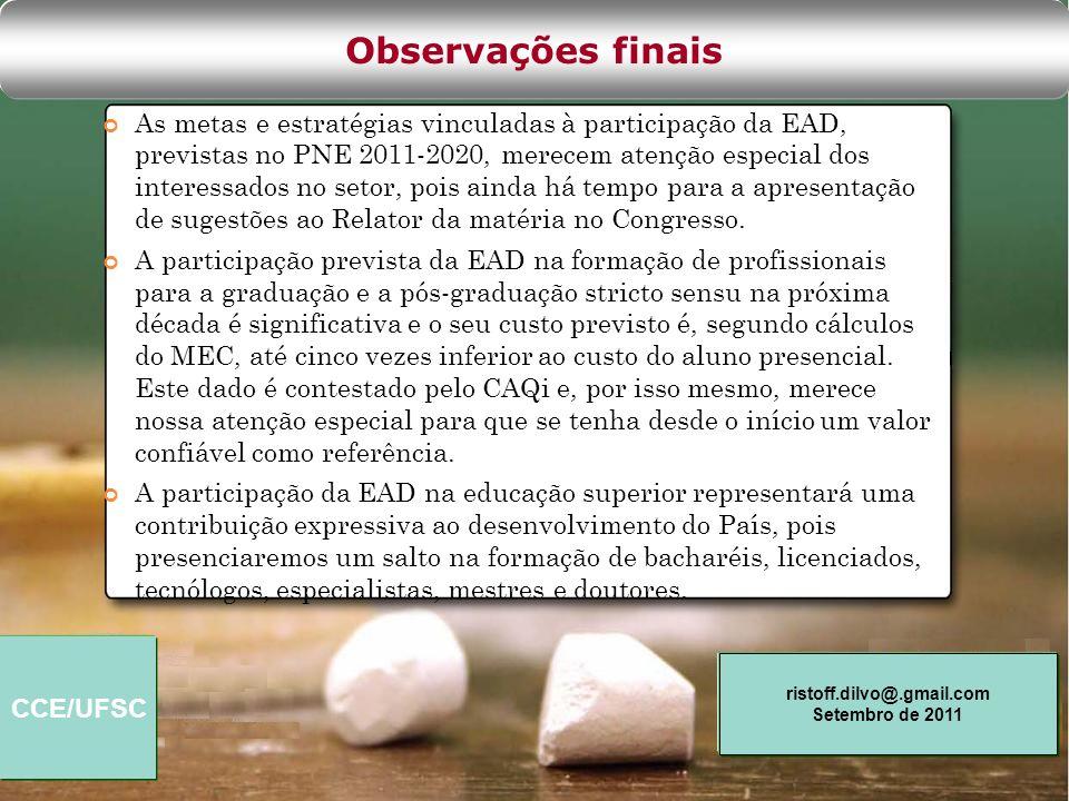 CCE/UFSC ristoff.dilvo@.gmail.com Setembro de 2011 As metas e estratégias vinculadas à participação da EAD, previstas no PNE 2011-2020, merecem atençã