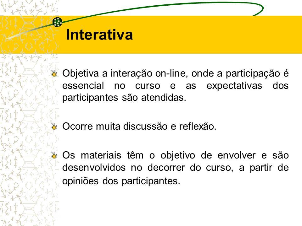 Objetiva a interação on-line, onde a participação é essencial no curso e as expectativas dos participantes são atendidas. Ocorre muita discussão e ref