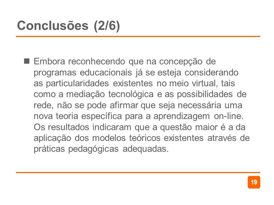 19 Conclusões (2/6) Embora reconhecendo que na concepção de programas educacionais já se esteja considerando as particularidades existentes no meio vi
