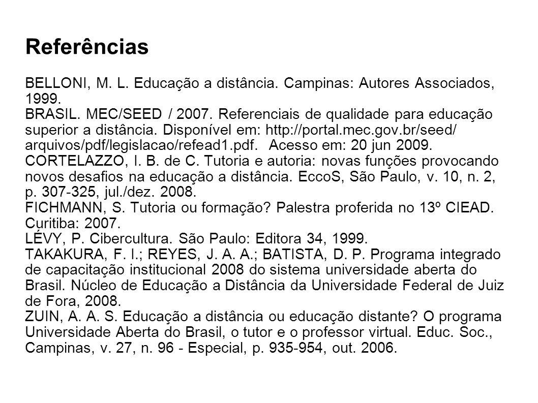 Referências BELLONI, M. L. Educação a distância. Campinas: Autores Associados, 1999. BRASIL. MEC/SEED / 2007. Referenciais de qualidade para educação
