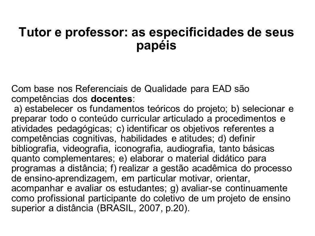 Tutor e professor: as especificidades de seus papéis Com base nos Referenciais de Qualidade para EAD são competências dos docentes: a) estabelecer os