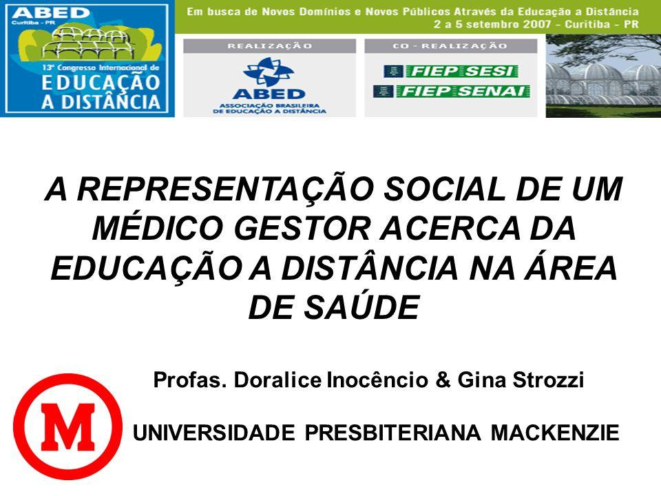 A REPRESENTAÇÃO SOCIAL DE UM MÉDICO GESTOR ACERCA DA EDUCAÇÃO A DISTÂNCIA NA ÁREA DE SAÚDE Profas. Doralice Inocêncio & Gina Strozzi UNIVERSIDADE PRES