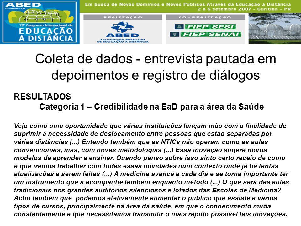 Coleta de dados - entrevista pautada em depoimentos e registro de diálogos RESULTADOS Categoria 1 – Credibilidade na EaD para a área da Saúde Vejo com