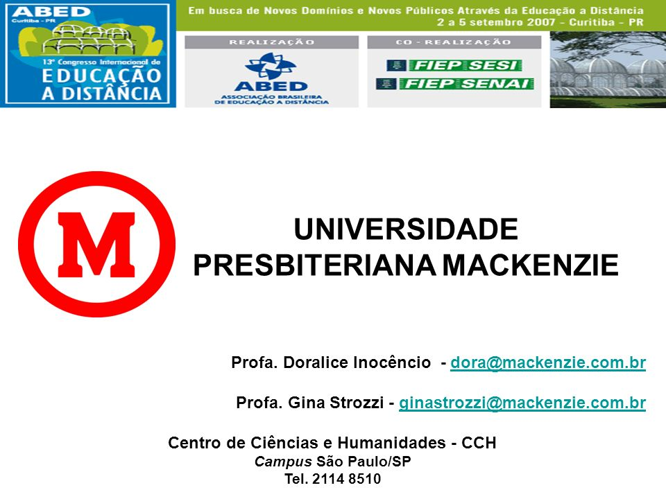 UNIVERSIDADE PRESBITERIANA MACKENZIE Profa. Doralice Inocêncio - dora@mackenzie.com.brdora@mackenzie.com.br Profa. Gina Strozzi - ginastrozzi@mackenzi