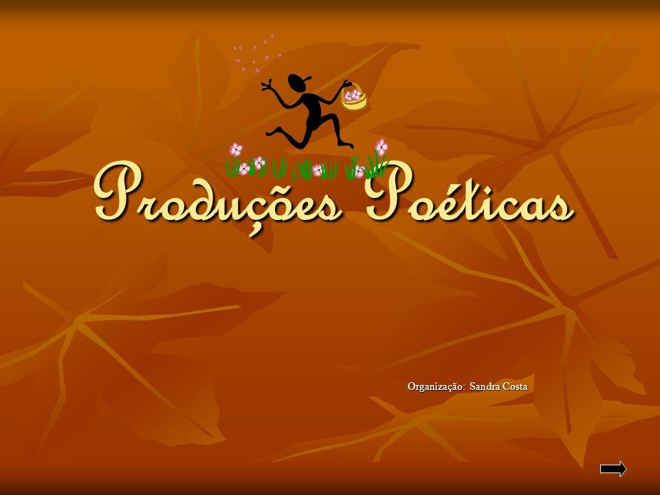 Produções Poéticas Organização: Sandra Costa Organização: Sandra Costa