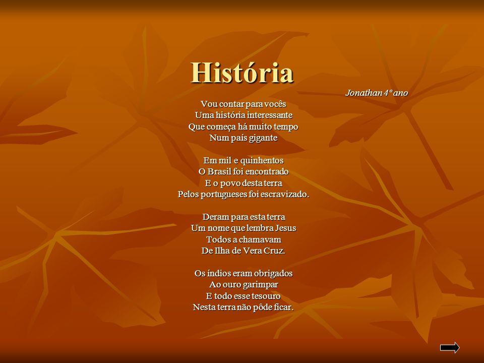 História Jonathan 4º ano Vou contar para vocês Uma história interessante Que começa há muito tempo Num país gigante Em mil e quinhentos O Brasil foi e
