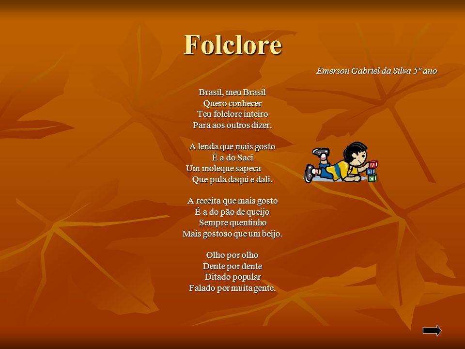 Folclore Emerson Gabriel da Silva 5º ano Emerson Gabriel da Silva 5º ano Brasil, meu Brasil Quero conhecer Teu folclore inteiro Para aos outros dizer.