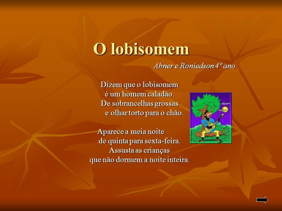 O lobisomem Abner e Roniedson 4º ano Abner e Roniedson 4º ano Dizem que o lobisomem é um homem caladão. De sobrancelhas grossas e olhar torto para o c