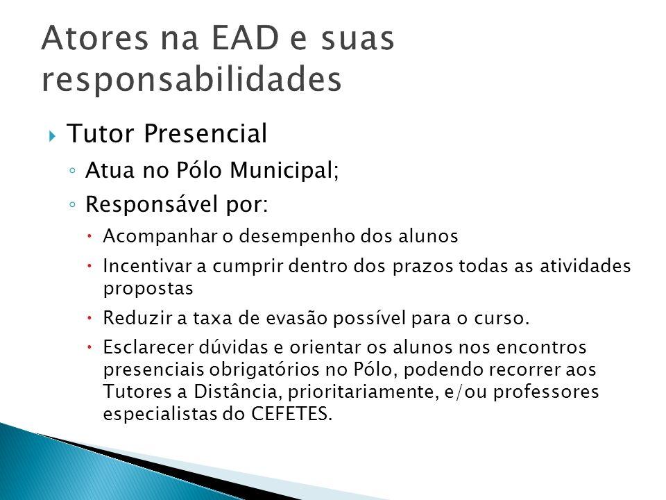 Tutor Presencial Atua no Pólo Municipal; Responsável por: Acompanhar o desempenho dos alunos Incentivar a cumprir dentro dos prazos todas as atividade