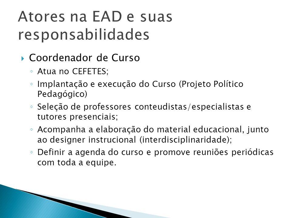 Coordenador de Curso Atua no CEFETES; Implantação e execução do Curso (Projeto Político Pedagógico) Seleção de professores conteudistas/especialistas
