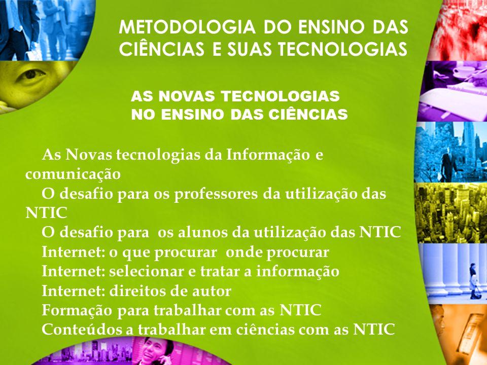 METODOLOGIA DO ENSINO DAS CIÊNCIAS E SUAS TECNOLOGIAS AS NOVAS TECNOLOGIAS NO ENSINO DAS CIÊNCIAS As Novas tecnologias da Informação e comunicação O d