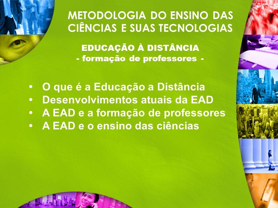 METODOLOGIA DO ENSINO DAS CIÊNCIAS E SUAS TECNOLOGIAS EDUCAÇÃO À DISTÂNCIA - formação de professores - O que é a Educação a Distância Desenvolvimentos