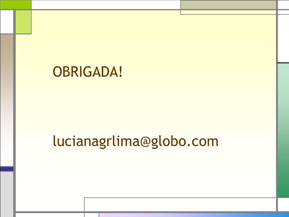 OBRIGADA! lucianagrlima@globo.com
