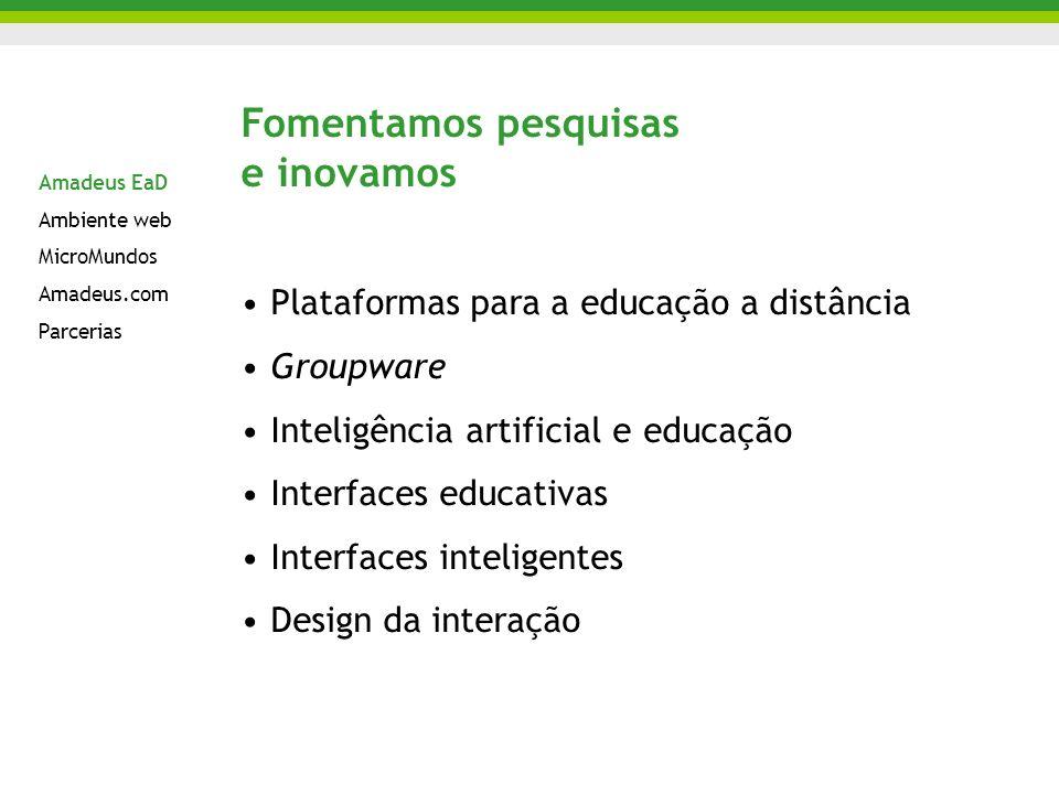 Fomentamos pesquisas e inovamos Plataformas para a educação a distância Groupware Inteligência artificial e educação Interfaces educativas Interfaces