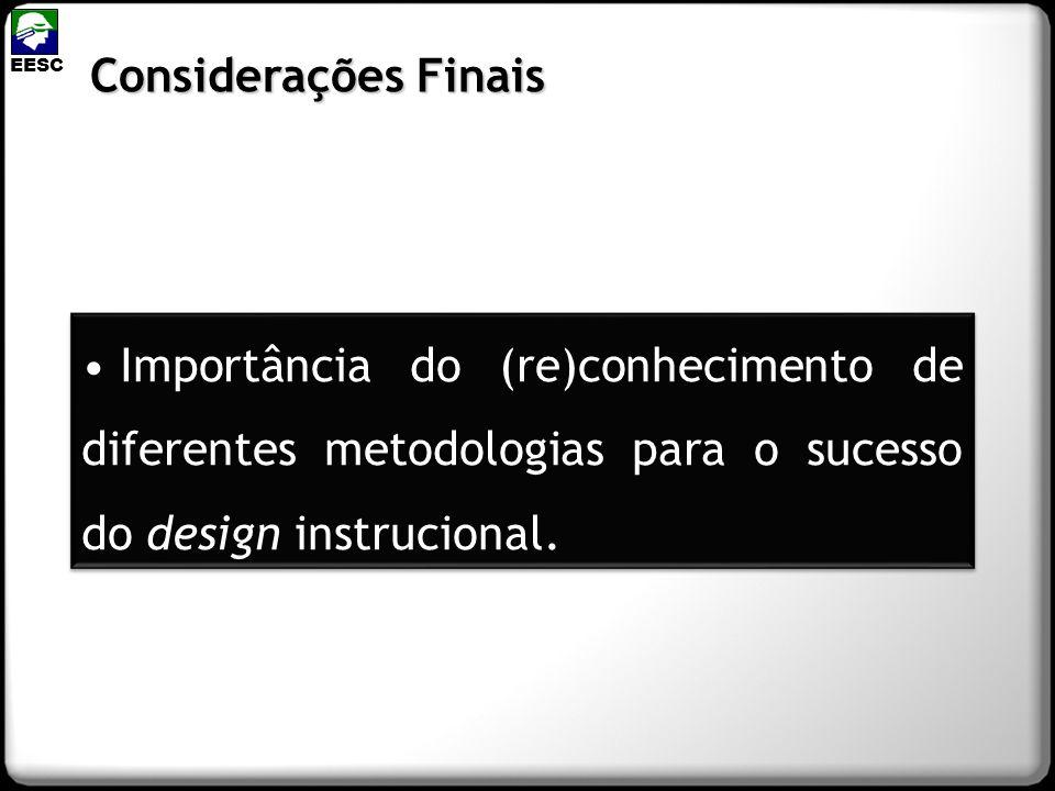 Considerações Finais EESC Importância do (re)conhecimento de diferentes metodologias para o sucesso do design instrucional.