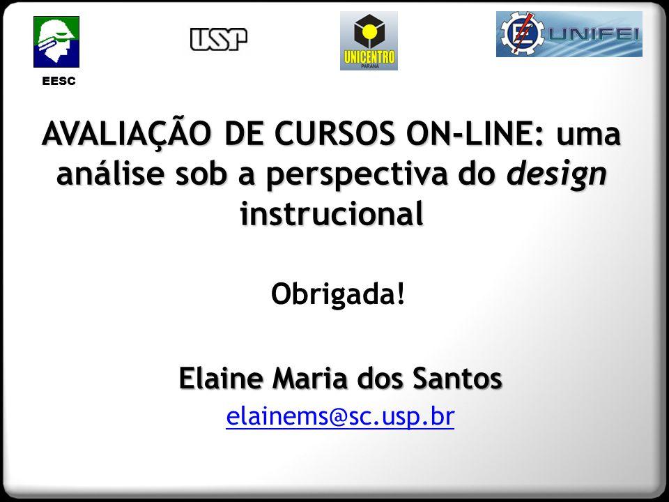 EESC AVALIAÇÃO DE CURSOS ON-LINE: uma análise sob a perspectiva do design instrucional Elaine Maria dos Santos elainems@sc.usp.br Obrigada!