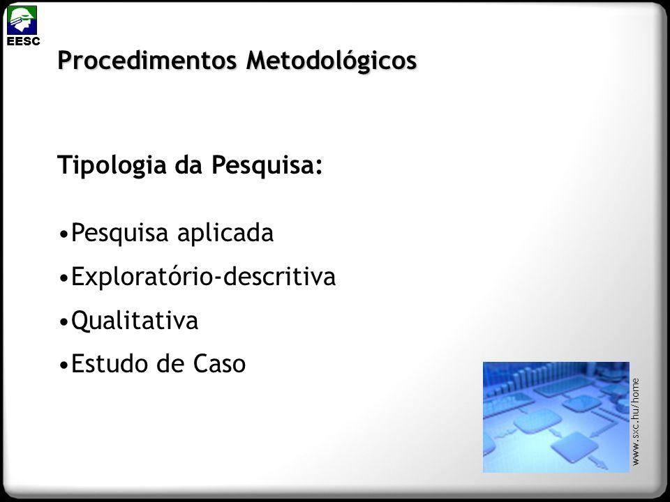 Tipologia da Pesquisa: Pesquisa aplicada Exploratório-descritiva Qualitativa Estudo de Caso Procedimentos Metodológicos EESC www.sxc.hu/home