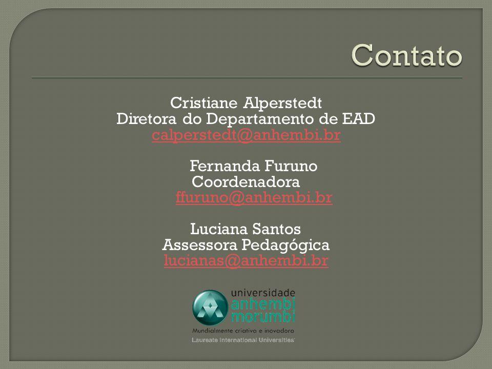 Cristiane Alperstedt Diretora do Departamento de EAD calperstedt@anhembi.br Fernanda Furuno Coordenadora ffuruno@anhembi.br ffuruno@anhembi.br Luciana