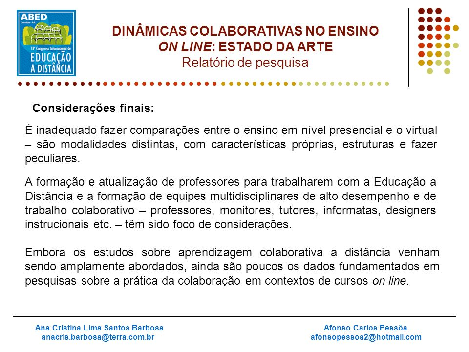 Considerações finais: Ana Cristina Lima Santos Barbosa anacris.barbosa@terra.com.br Afonso Carlos Pessôa afonsopessoa2@hotmail.com DINÂMICAS COLABORAT