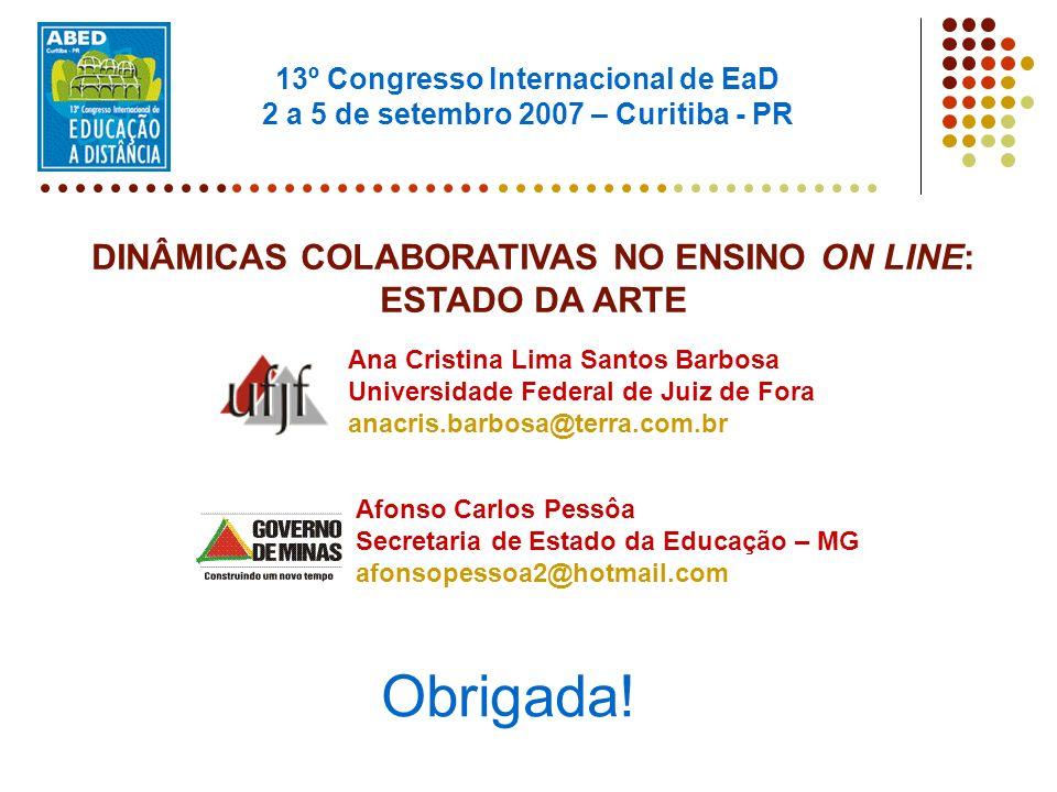 13º Congresso Internacional de EaD 2 a 5 de setembro 2007 – Curitiba - PR DINÂMICAS COLABORATIVAS NO ENSINO ON LINE: ESTADO DA ARTE Ana Cristina Lima