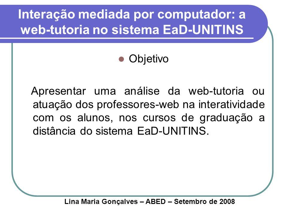 Interação mediada por computador: a web-tutoria no sistema EaD-UNITINS Objetivo Apresentar uma análise da web-tutoria ou atuação dos professores-web n