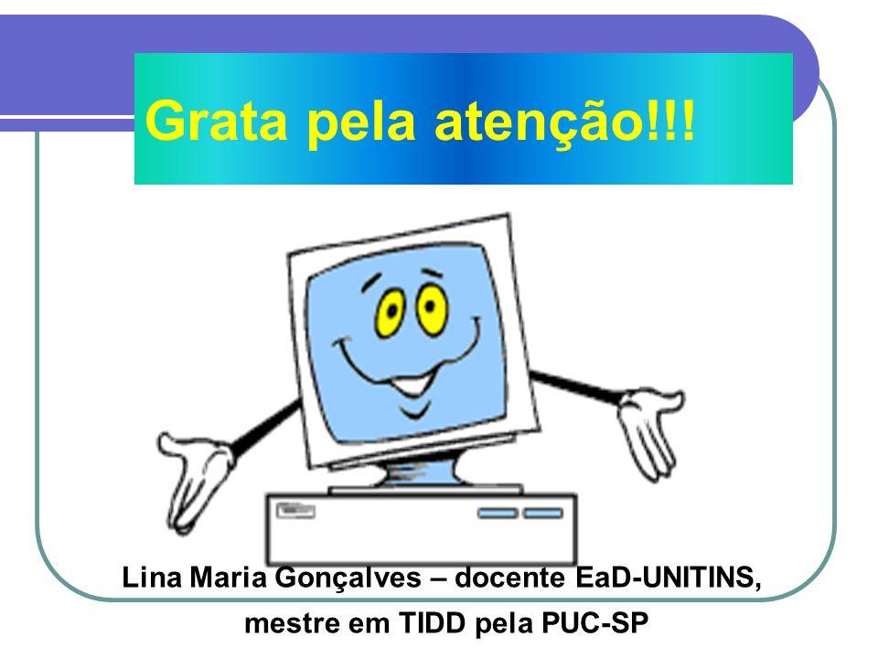 Grata pela atenção!!! Lina Maria Gonçalves – docente EaD-UNITINS, mestre em TIDD pela PUC-SP