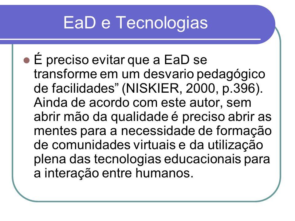 EaD e Tecnologias É preciso evitar que a EaD se transforme em um desvario pedagógico de facilidades (NISKIER, 2000, p.396). Ainda de acordo com este a