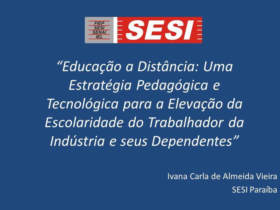Educação a Distância: Uma Estratégia Pedagógica e Tecnológica para a Elevação da Escolaridade do Trabalhador da Indústria e seus Dependentes Ivana Car