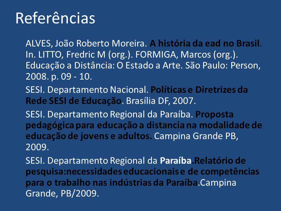 Referências ALVES, João Roberto Moreira. A história da ead no Brasil. In. LITTO, Fredric M (org.). FORMIGA, Marcos (org.). Educação a Distância: O Est