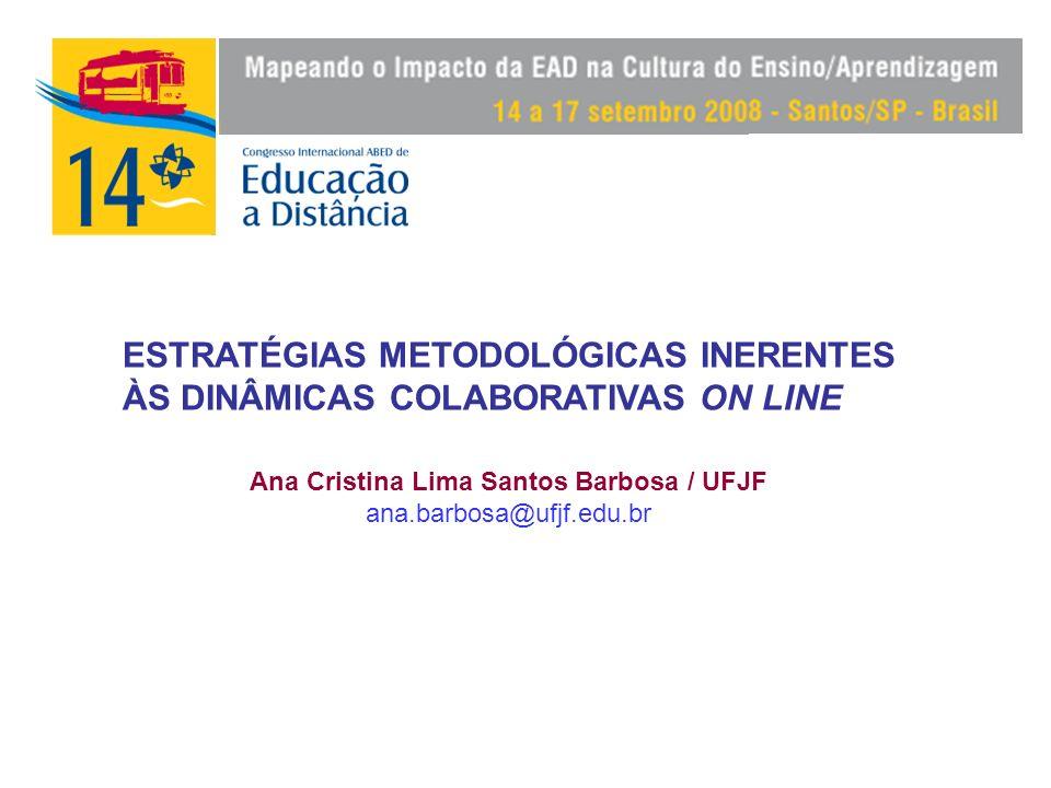 Ana Cristina Lima Santos Barbosa / UFJF ana.barbosa@ufjf.edu.br ESTRATÉGIAS METODOLÓGICAS INERENTES ÀS DINÂMICAS COLABORATIVAS ON LINE