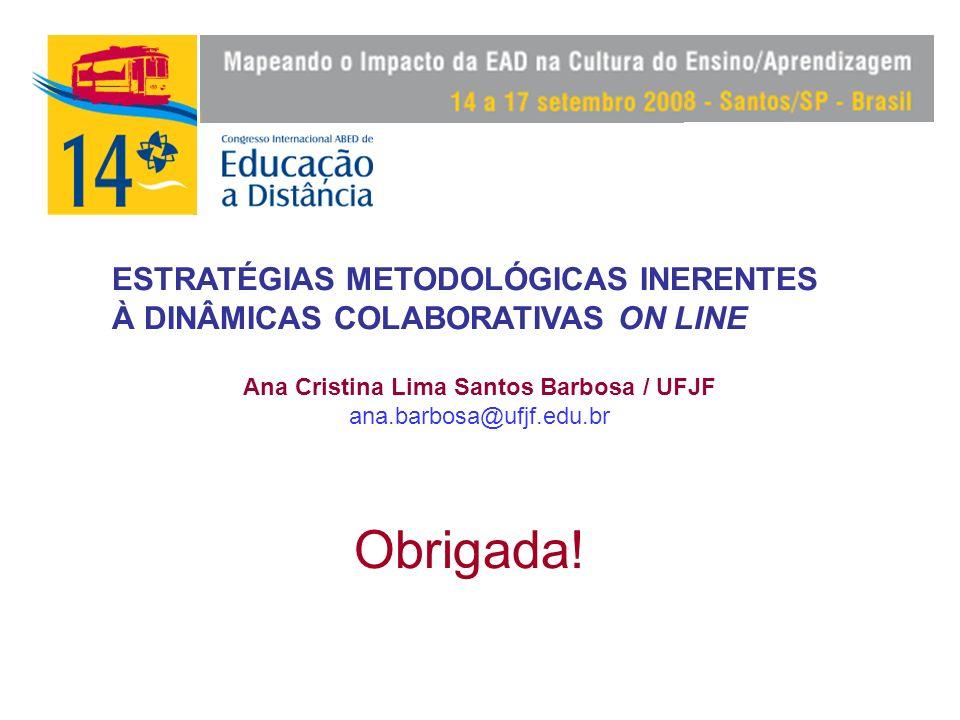 Ana Cristina Lima Santos Barbosa / UFJF ana.barbosa@ufjf.edu.br ESTRATÉGIAS METODOLÓGICAS INERENTES À DINÂMICAS COLABORATIVAS ON LINE Obrigada!