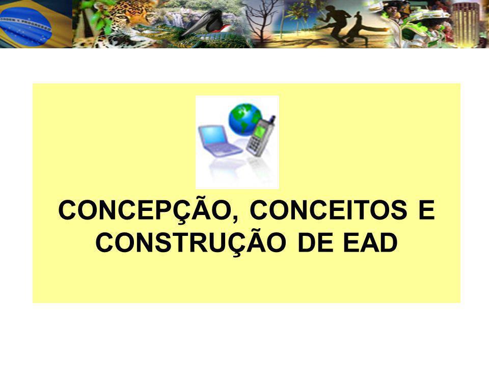CONCEPÇÃO, CONCEITOS E CONSTRUÇÃO DE EAD