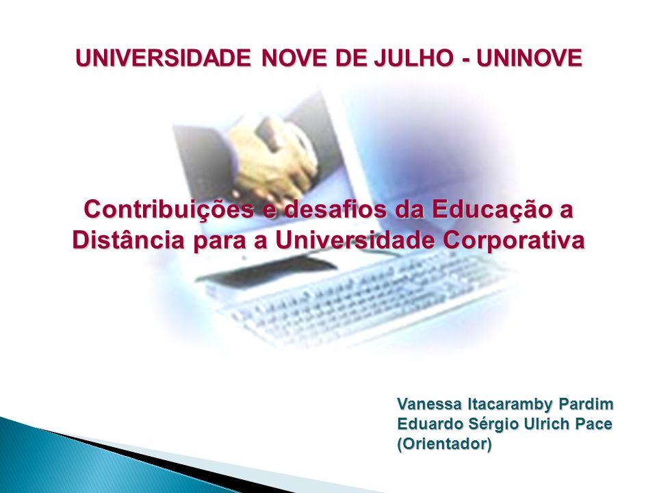 Vanessa Itacaramby Pardim Eduardo Sérgio Ulrich Pace (Orientador) UNIVERSIDADE NOVE DE JULHO - UNINOVE Contribuições e desafios da Educação a Distânci