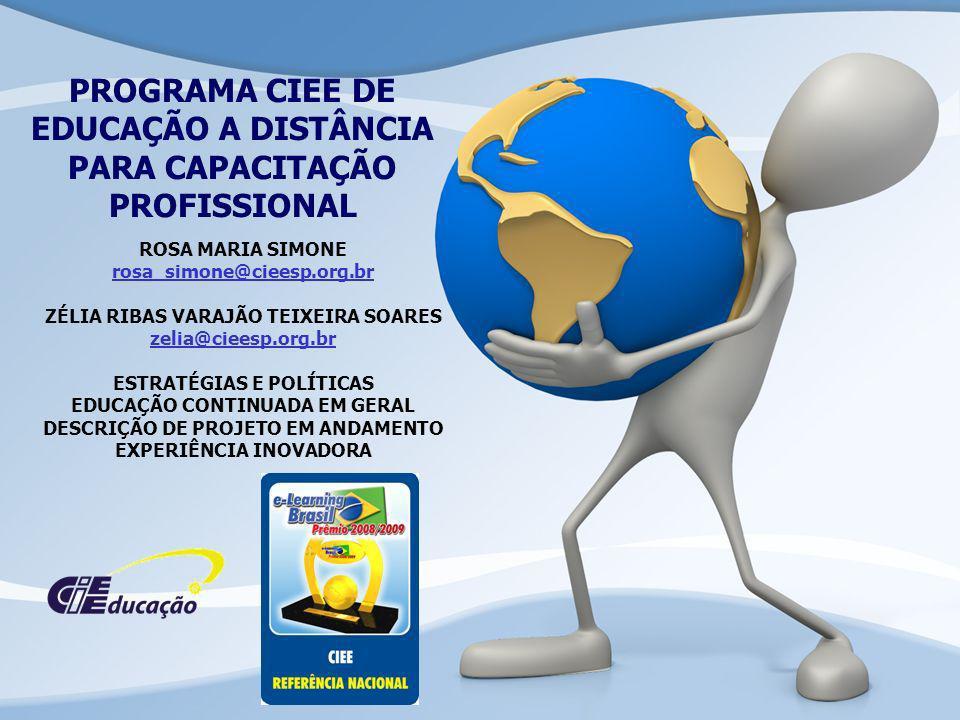 PROGRAMA CIEE DE EDUCAÇÃO A DISTÂNCIA PARA CAPACITAÇÃO PROFISSIONAL ROSA MARIA SIMONE rosa_simone@cieesp.org.br ZÉLIA RIBAS VARAJÃO TEIXEIRA SOARES ze
