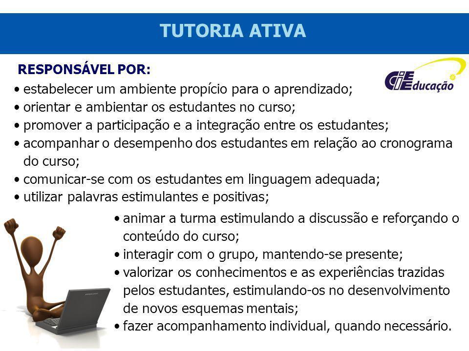 TUTORIA ATIVA estabelecer um ambiente propício para o aprendizado; orientar e ambientar os estudantes no curso; promover a participação e a integração