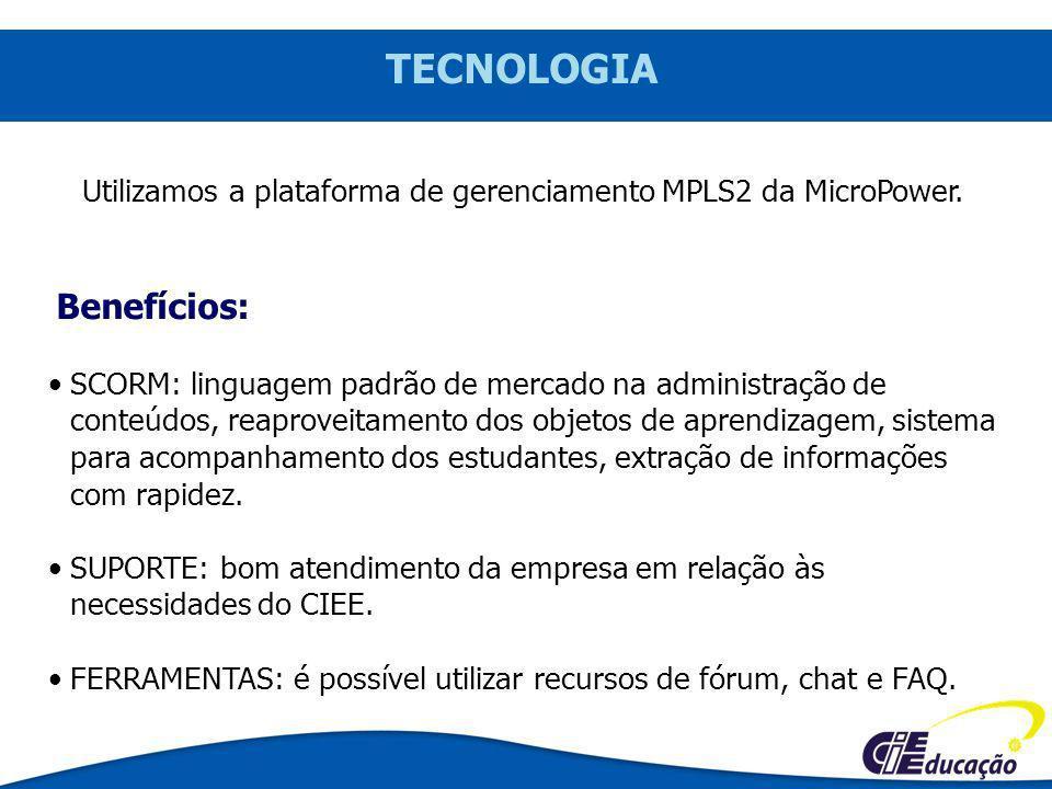 TECNOLOGIA Utilizamos a plataforma de gerenciamento MPLS2 da MicroPower. SCORM: linguagem padrão de mercado na administração de conteúdos, reaproveita