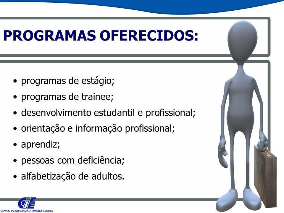 PROGRAMAS OFERECIDOS: programas de estágio; programas de trainee; desenvolvimento estudantil e profissional; orientação e informação profissional; apr