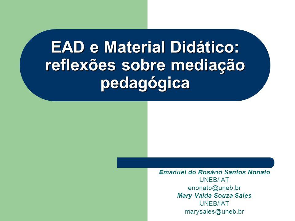 EAD e Material Didático: reflexões sobre mediação pedagógica Emanuel do Rosário Santos Nonato UNEB/IAT enonato@uneb.br Mary Valda Souza Sales UNEB/IAT