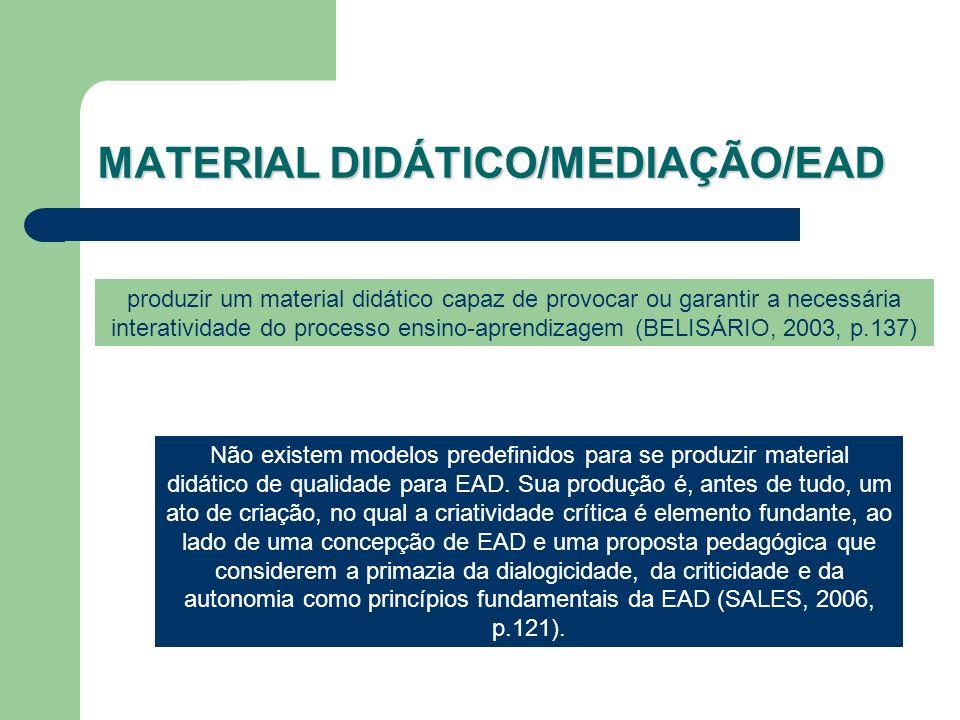 produzir um material didático capaz de provocar ou garantir a necessária interatividade do processo ensino-aprendizagem (BELISÁRIO, 2003, p.137) Não e
