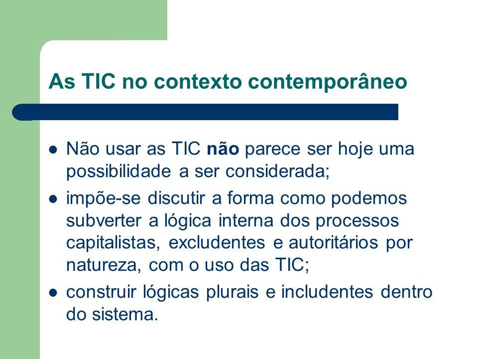 As TIC no contexto contemporâneo Não usar as TIC não parece ser hoje uma possibilidade a ser considerada; impõe-se discutir a forma como podemos subve
