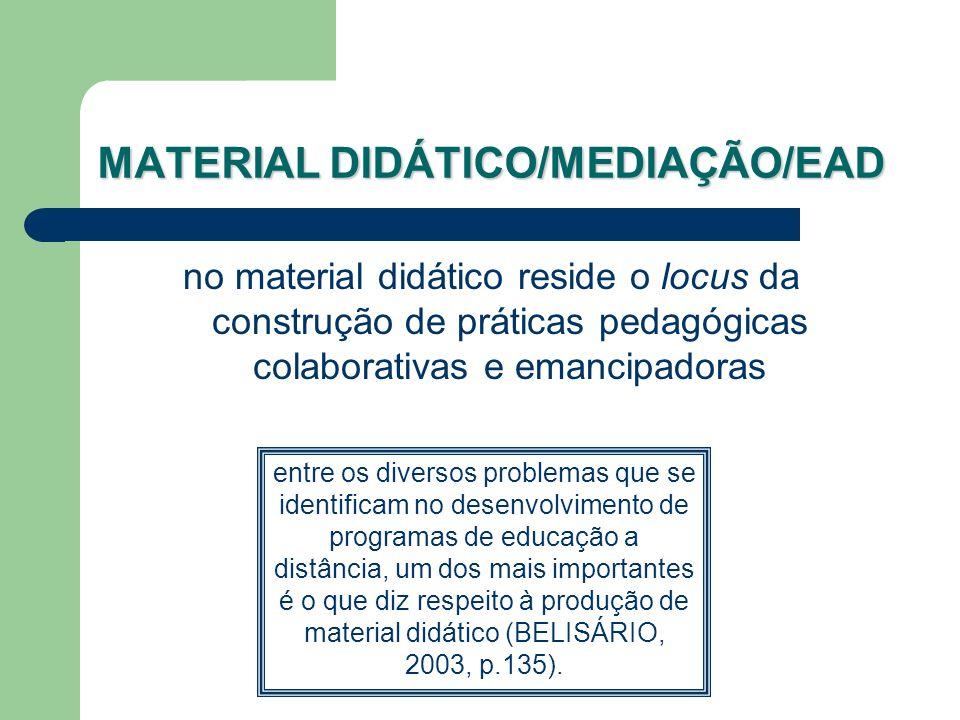 MATERIAL DIDÁTICO/MEDIAÇÃO/EAD no material didático reside o locus da construção de práticas pedagógicas colaborativas e emancipadoras entre os divers