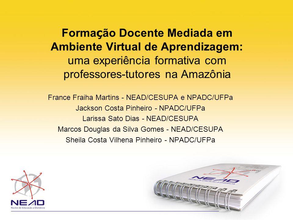 Forma ç ão Docente Mediada em Ambiente Virtual de Aprendizagem: uma experiência formativa com professores-tutores na Amazônia France Fraiha Martins -